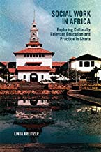 Social Work in Africa: Exploring Culturally Relevant Education and Practice in Ghana (Africa: Missing Voices Book 10)