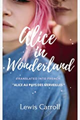 Alice In Wonderland: Translated into French Format Kindle