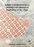 Diseño y normativa en la ordenacion urbana de Pamplona : 1770-1960
