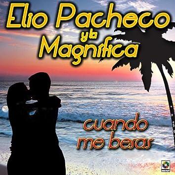 Elio Pacheco Y La Magnifica Cuando Me Besas