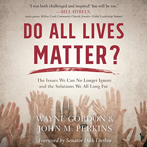 Do All Lives Matter?     The Issue We Can No Longer Ignore and Solutions We Long For              By:                                                                                                                                 Wayne Gordon,                                                                                        John M. Perkins                               Narrated by:                                                                                                                                 Calvin Robinson                      Length: 2 hrs and 4 mins     20 ratings     Overall 4.5