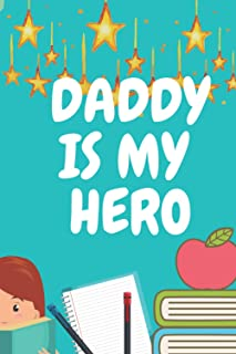 Daddy is my hero: amazing dad journal for kids boys, i love my dady book, perfect for father's day, dad valentines day gif...