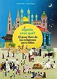 ¿Quién cree qué?: El gran libro de las religiones para niños (Libros para los que aman los...