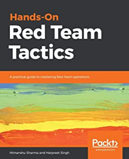 Hands-On Red Team Tactics: A practical guide to mastering Red Team operations