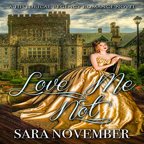 Love Me Not: A Historical Regency Romance audiobook cover art