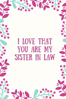 I Love That You Are My Sister-In-Law Journal: Blank and Lined Journal for your Sister-In-Law, Journal for Sister-In-Law, f...