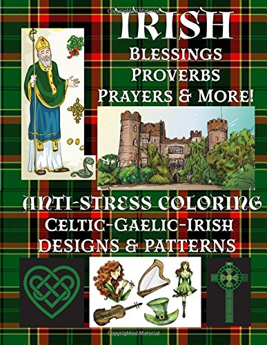 Irish: Blessings-Proverbs-Prayers & More!: Anti-Stress Coloring: Celtic-Gaelic-Irish; Designs & Patterns