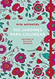 Arte antiestrés: 100 jardines para colorear  / Anti-Stress Art: 100 gardens to Color (OBRAS...