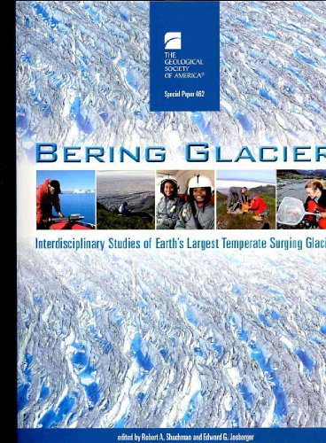Bering Glacier: Interdisciplinary Studies of Earth's Largest Temperate Surging Glacier (Geological Society of America Special Paper, Band 462)