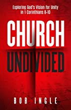 Church Undivided: Exploring God's Vision for Unity in 1 Corinthians 8–10
