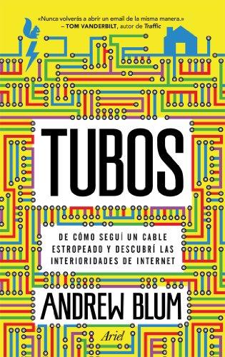Tubos: De cómo seguí un cable estropeado y descubrí las interioridades de Internet (Ariel)