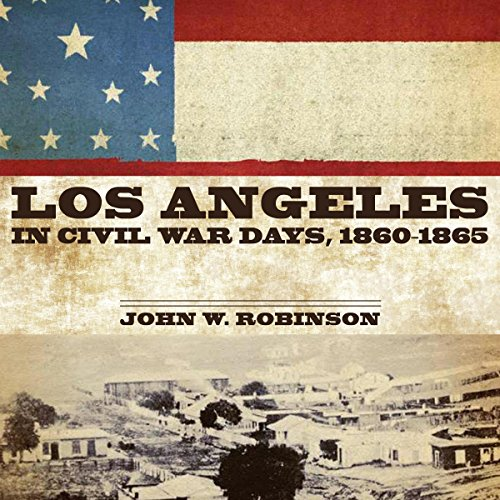 Los Angeles in Civil War Days, 1860-1865 audiobook cover art