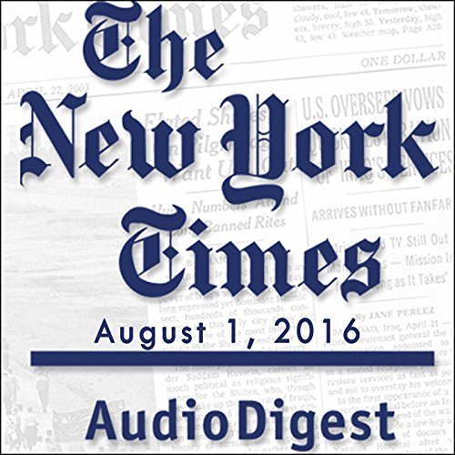 The New York Times Audio Digest, August 01, 2016 audiobook cover art