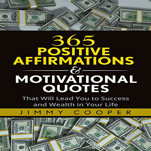 365 Positive Affirmations & Motivational Quotes That Will Lead You to Success and Wealth in Your Life audiobook cover art