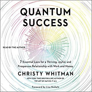 Quantum Success                   By:                                                                                                                                 Christy Whitman,                                                                                        Lisa Nichols - foreword                               Narrated by:                                                                                                                                 Christy Whitman                      Length: 7 hrs and 17 mins     24 ratings     Overall 4.8