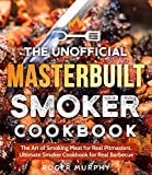 The Unofficial Masterbuilt Smoker Cookbook: The Art of Smoking Meat for Real Pitmasters, Ultimate Smoker Cookbook for Real Barbecue (English Edition)