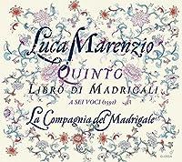 Luca Marenzio: Quinti libro di Madrigali - A Sei Voci by La Compagnia del Madrigale