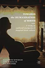 Towards the Humanisation of Birth: A study of epidural analgesia and hospital birth culture