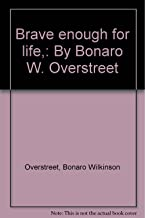 Brave enough for life,: By Bonaro W. Overstreet