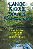 Canoe Kayak South Carolina: A Guide to Paddling the Palmetto State