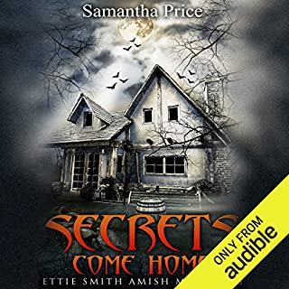 Secrets Come Home     Ettie Smith Amish Mysteries, Book 1              By:                                                                                                                                 Samantha Price                               Narrated by:                                                                                                                                 Heather Henderson                      Length: 3 hrs and 50 mins     22 ratings     Overall 4.1
