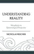 Understanding Reality: Metaphysics in Epistemological Perspective