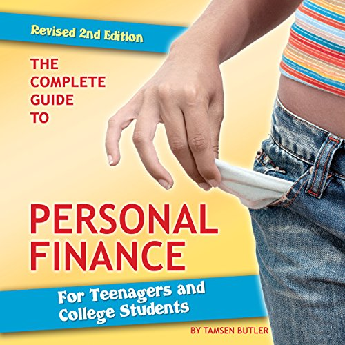 The Complete Guide to Personal Finance for Teenagers and College Students Revised 2nd Edition