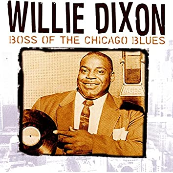 Willie Dixon: Boss Of The Chicago Blues