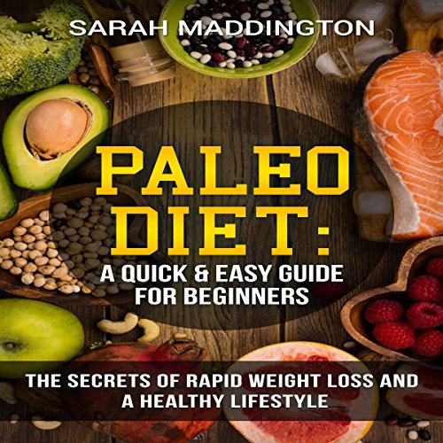 Paleo Diet: A Quick and Easy Guide for Beginners: The Secrets of Rapid Weight Loss and a Healthy Lifestyle audiobook cover art