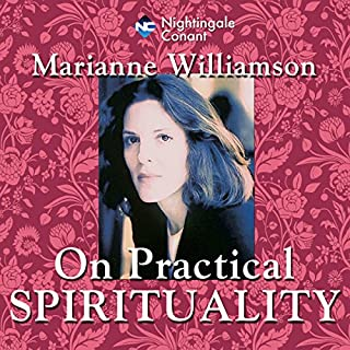 Practical Spirituality                   By:                                                                                                                                 Marianne Williamson                               Narrated by:                                                                                                                                 Marianne Williamson                      Length: 4 hrs and 20 mins     1 rating     Overall 5.0