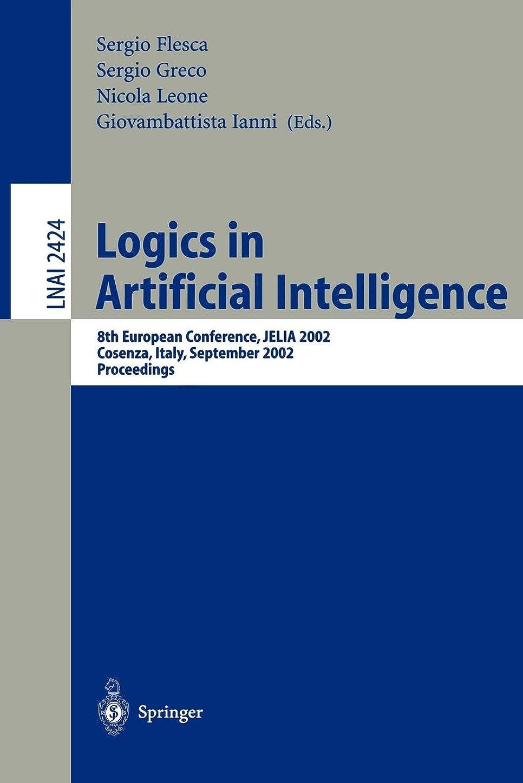 臨検大人教師の日Logics in Artificial Intelligence: European Conference, JELIA 2002, Cosenza, Italy, September, 23-26, Proceedings (Lecture Notes in Computer Science)