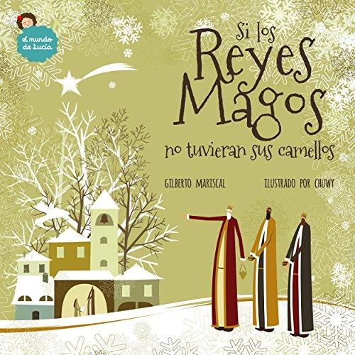 Si los Reyes Magos no tuvieran sus camellos: un libro ilustrado para niños sobre la navidad (El mundo de Lucía nº 8)