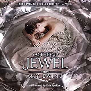 The Jewel                   By:                                                                                                                                 Amy Ewing                               Narrated by:                                                                                                                                 Erin Spencer                      Length: 10 hrs and 12 mins     1,300 ratings     Overall 4.4