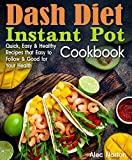 Dash Diet Instant Pot Cookbook: Quick, Easy and Healthy Recipes that Easy to Follow and Good for Your Health