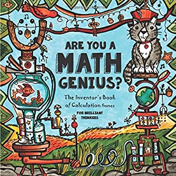 Paperback Are You a Math Genius? The Inventor's Book of Calculation Games - For Brilliant Thinkers: 180 Pages of Mathematical Creativity for Ages 13 + Book