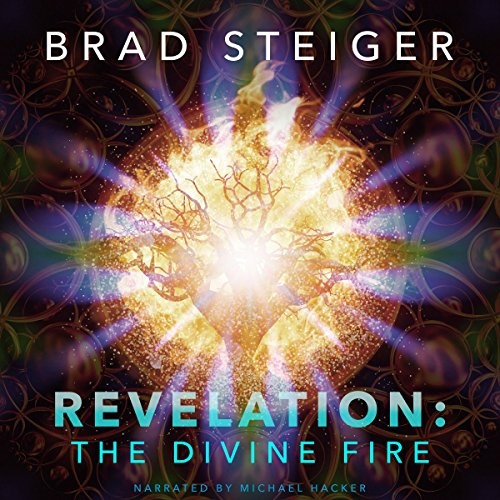 Revelation     The Divine Fire              By:                                                                                                                                 Brad Steiger                               Narrated by:                                                                                                                                 Michael Hacker                      Length: 13 hrs and 23 mins     Not rated yet     Overall 0.0