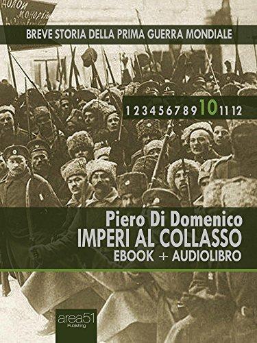 Breve storia della Prima Guerra Mondiale vol. 10 (ebook+audiolibro): Imperi al collasso (Italian Edition)