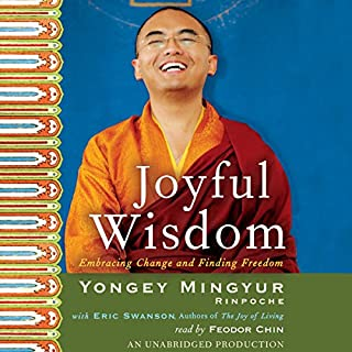 Joyful Wisdom     Embracing Change and Finding Freedom              By:                                                                                                                                 Yongey Mingyur Rinpoche,                                                                                        Eric Swanson                               Narrated by:                                                                                                                                 Feodor Chin                      Length: 9 hrs and 13 mins     17 ratings     Overall 4.8