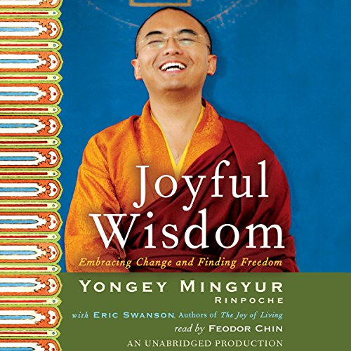 Joyful Wisdom     Embracing Change and Finding Freedom              Written by:                                                                                                                                 Yongey Mingyur Rinpoche,                                                                                        Eric Swanson                               Narrated by:                                                                                                                                 Feodor Chin                      Length: 9 hrs and 13 mins     2 ratings     Overall 4.5
