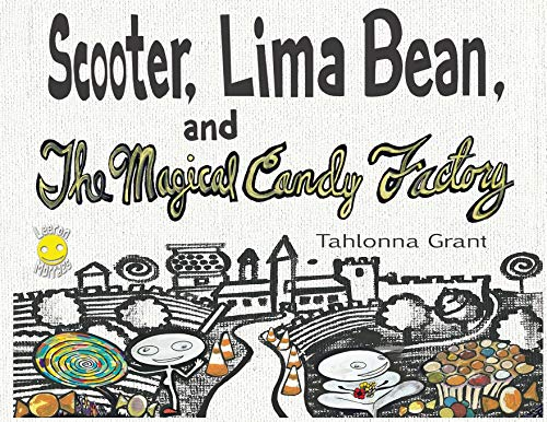 Grant, T: Scooter, Lima Bean, and The Magical Candy Factory (The Adventures of Scooter and Lima Bean, Band 1)