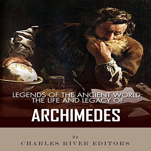 Legends of the Ancient World: The Life and Legacy of Archimedes audiobook cover art