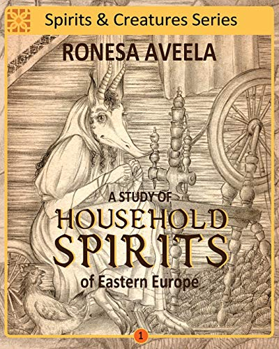 A Study of Household Spirits of Eastern Europe (Spirits and Creatures Series)