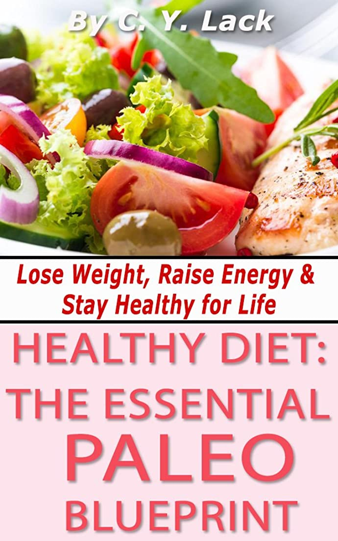 機関車チャーター祈るHealthy Diet: The Essential Paleo Blueprint: Lose Weight, Raise Energy & Stay Healthy for Life (Healthy Diets Book 1) (English Edition)