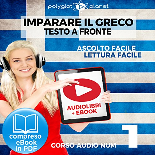 Couverture de Imparare il Greco - Lettura Facile - Ascolto Facile - Testo a Fronte: Greco Corso Audio, Num. 1 [Learn Greek - Easy Reading - Easy Listening]