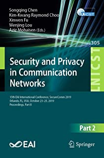 Security and Privacy in Communication Networks: 15th EAI International Conference, SecureComm 2019, Orlando, FL, USA, October 23–25, 2019, Proceedings, ... Engineering Book 305) (English Edition)
