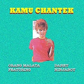 Kamu Chantek (feat. Ninjaboi & Daney)