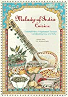 Melody of India Cuisine: Tasteful New Vegetarian Recipes Celebrating Soy and Tofu in Traditional Indian Foods