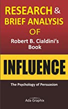 Research & Brief Analysis of Robert B. Cialdini's Book, Influence.: The Psychology of Persuasion. (Ada Graphix)