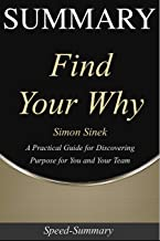Summary: Find Your Why - A Practical Guide for Discovering Purpose for You and Your Team - A Guide to the Book of Simon Sinek (Speed-Summaries)