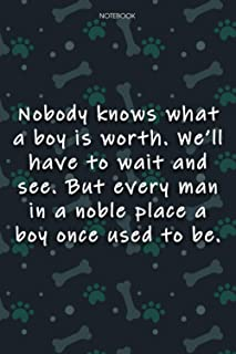 Lined Notebook Journal Cute Dog Cover Nobody knows what a boy is worth: Over 100 Pages, Journal, Notebook Journal, Agenda,...